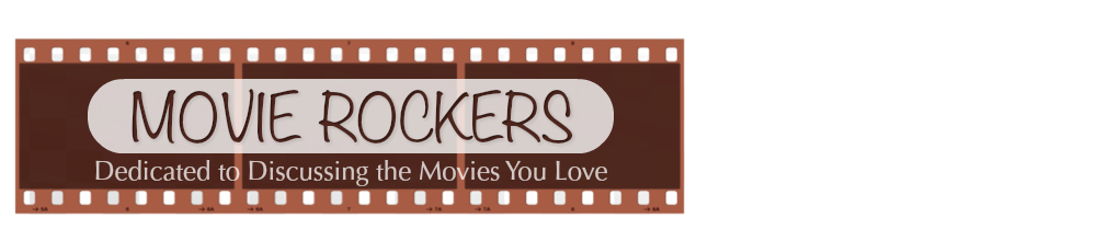 Movie Rockers : Dedicated to Discussing the Movies You Love